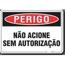1453-placa-perigo-nao-acione-sem-autorizacao-pvc-semi-rigido-26x18cm-furos-6mm-parafusos-nao-incluidos-1