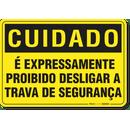 2626-placa-cuidado-e-expressamente-proibido-desligar-a-trava-de-seguranca-pvc-semi-rigido-26x18cm-furos-6mm-parafusos-nao-incluidos-1
